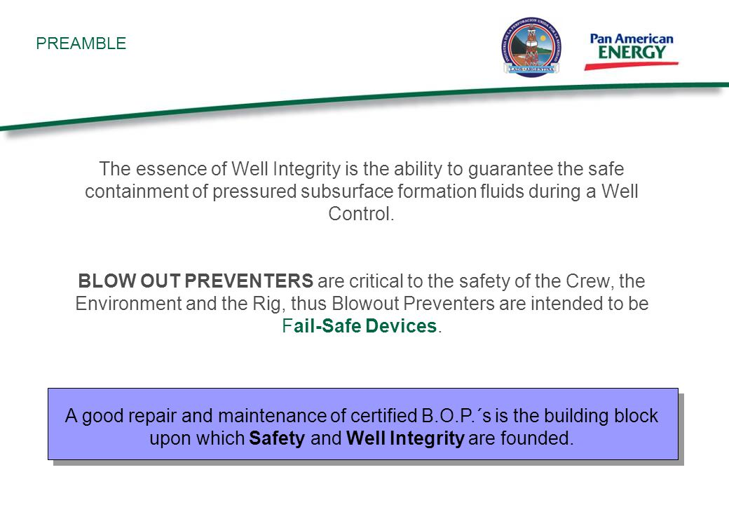 PREAMBLE The essence of Well Integrity is the ability to guarantee the safe containment of pressured subsurface formation fluids during a Well Control.