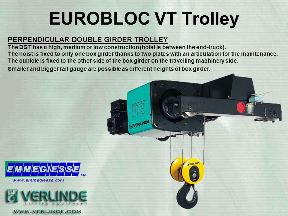 EUROBLOC VT Trolley PERPENDICULAR DOUBLE GIRDER TROLLEY The DGT has a high, medium or low construction (hoist is between the end-truck). The hoist is