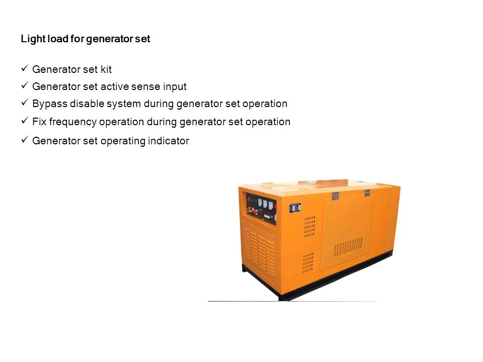 Light load for generator set Generator set kit Generator set active sense input Bypass disable system during generator set operation Fix frequency operation during generator set operation Generator set operating indicator