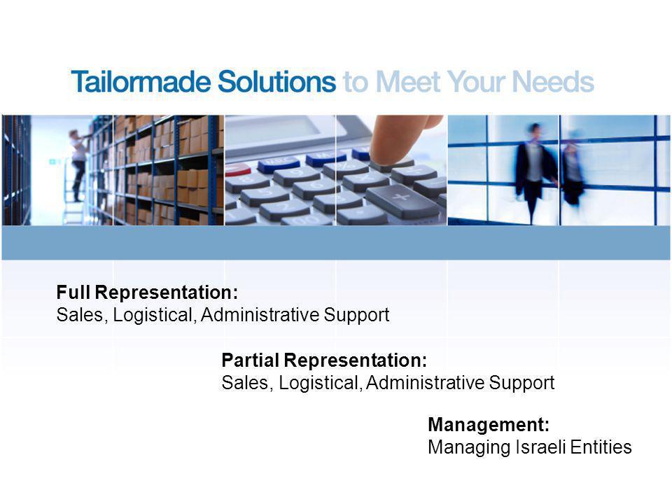 Full Representation: Sales, Logistical, Administrative Support Partial Representation: Sales, Logistical, Administrative Support Management: Managing Israeli Entities
