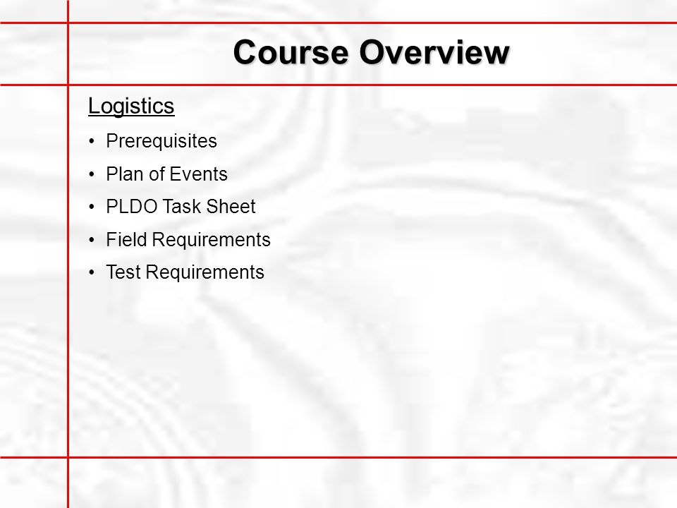Course Overview Logistics Prerequisites Plan of Events PLDO Task Sheet Field Requirements Test Requirements