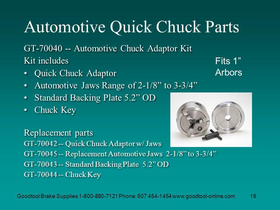 Goodtool Brake Supplies 1-800-880-7121 Phone: 507 454-1454 www.goodtool-online.com16 Automotive Quick Chuck Parts GT-70040 -- Automotive Chuck Adaptor