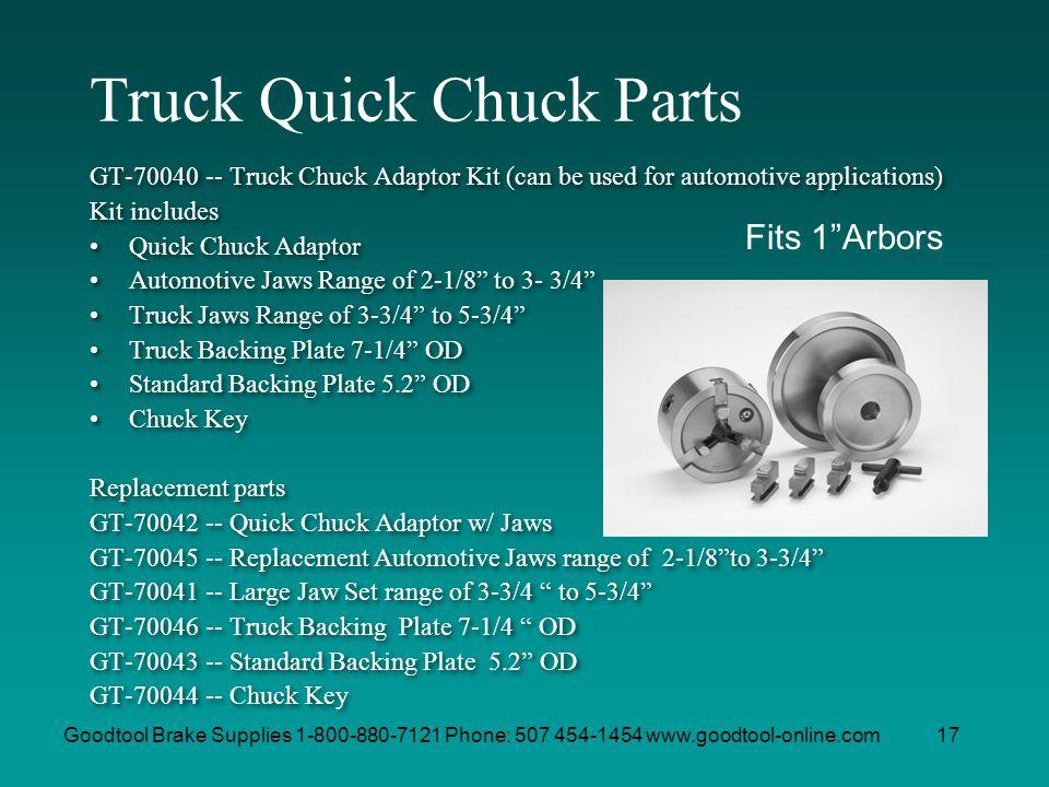 Goodtool Brake Supplies 1-800-880-7121 Phone: 507 454-1454 www.goodtool-online.com17 Truck Quick Chuck Parts GT-70040 -- Truck Chuck Adaptor Kit (can