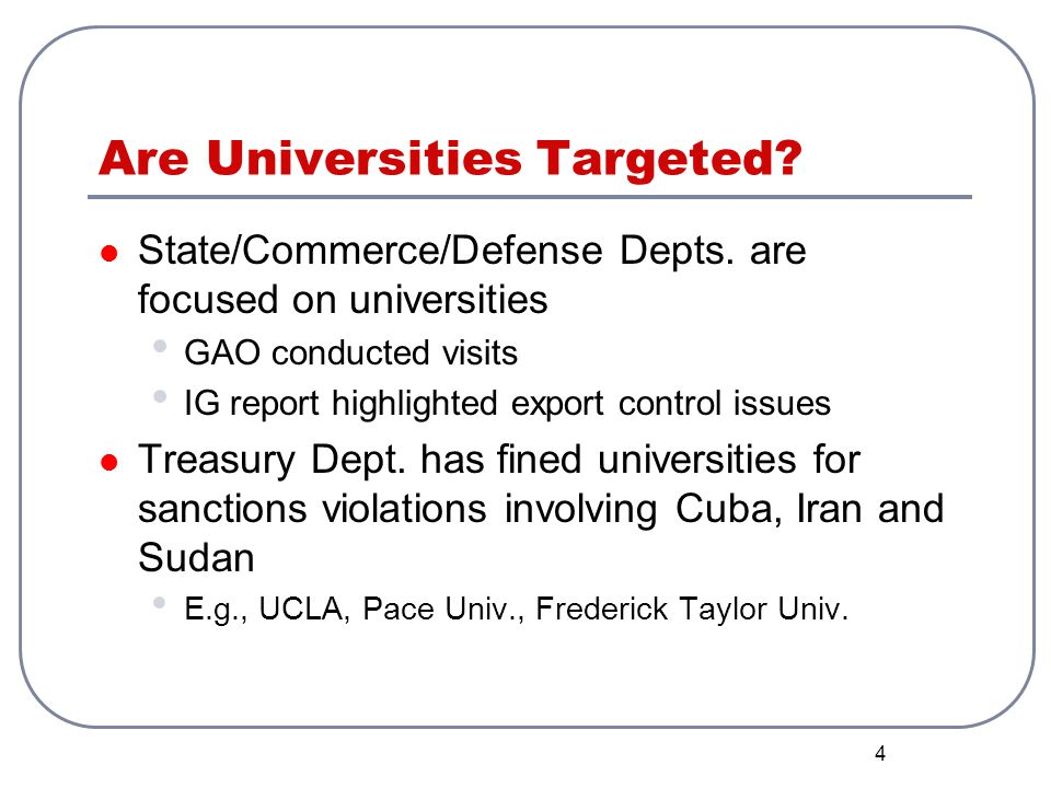 4 Are Universities Targeted? State/Commerce/Defense Depts. are focused on universities GAO conducted visits IG report highlighted export control issue