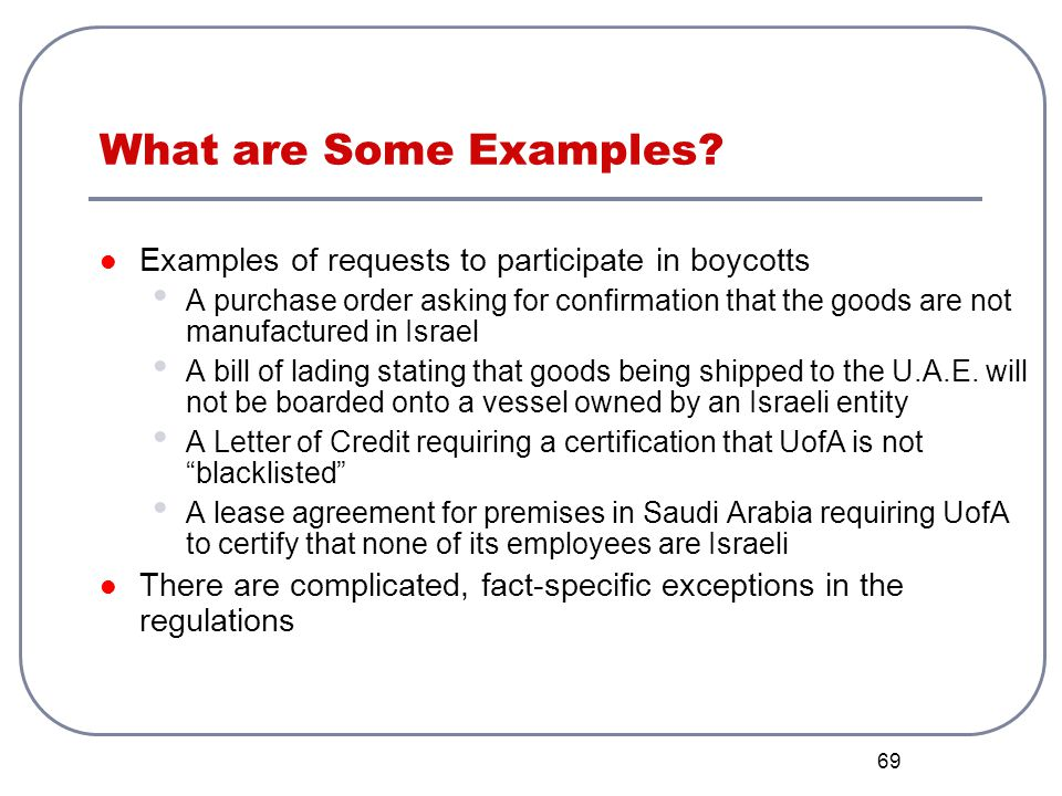 69 What are Some Examples? Examples of requests to participate in boycotts A purchase order asking for confirmation that the goods are not manufacture