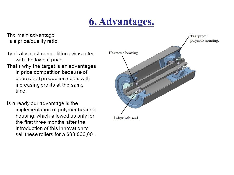 The main advantage is a price/quality ratio.