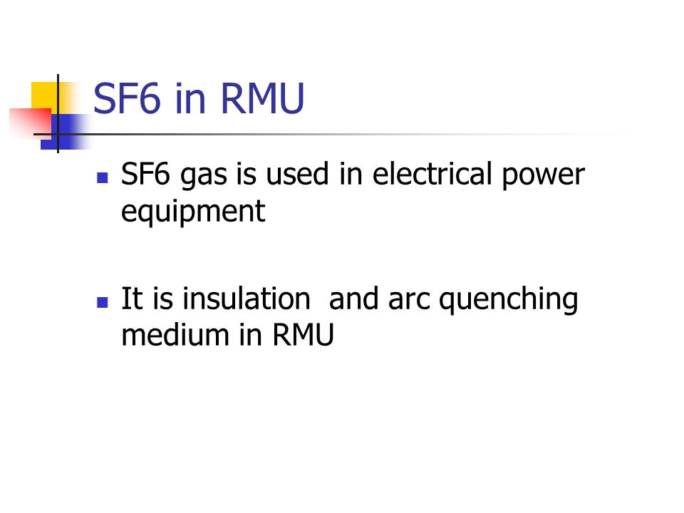 SF6 in RMU SF6 gas is used in electrical power equipment It is insulation and arc quenching medium in RMU