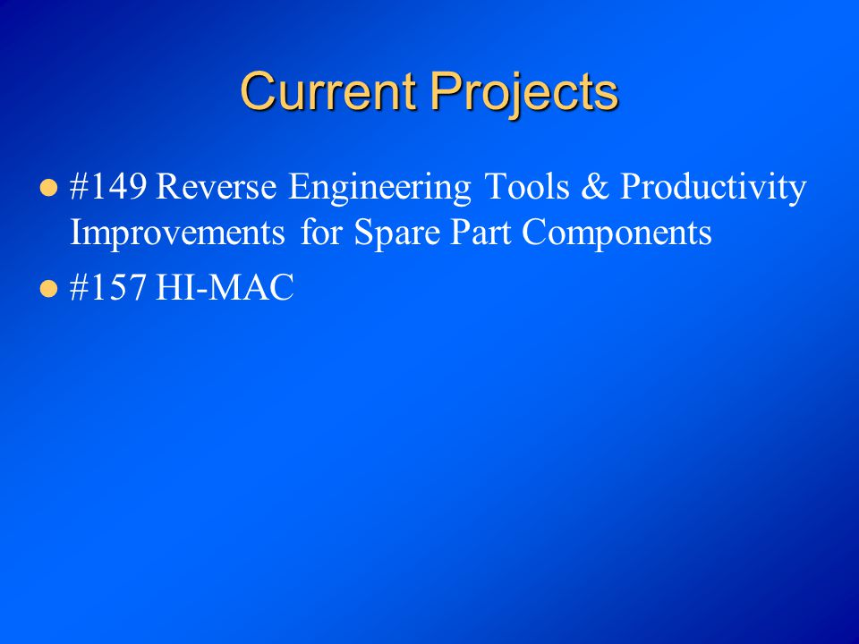 Current Projects #149 Reverse Engineering Tools & Productivity Improvements for Spare Part Components #157 HI-MAC