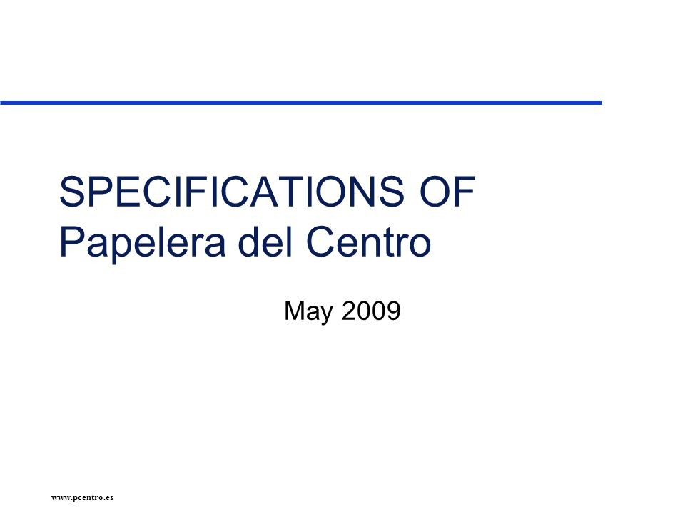 www.pcentro.es SPECIFICATIONS OF Papelera del Centro May 2009