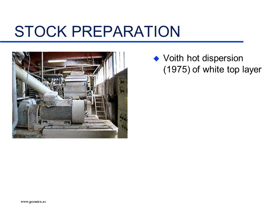 www.pcentro.es STOCK PREPARATION u Voith hot dispersion (1975) of white top layer