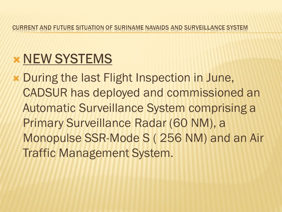 NEW SYSTEMS During the last Flight Inspection in June, CADSUR has deployed and commissioned an Automatic Surveillance System comprising a Primary Surv