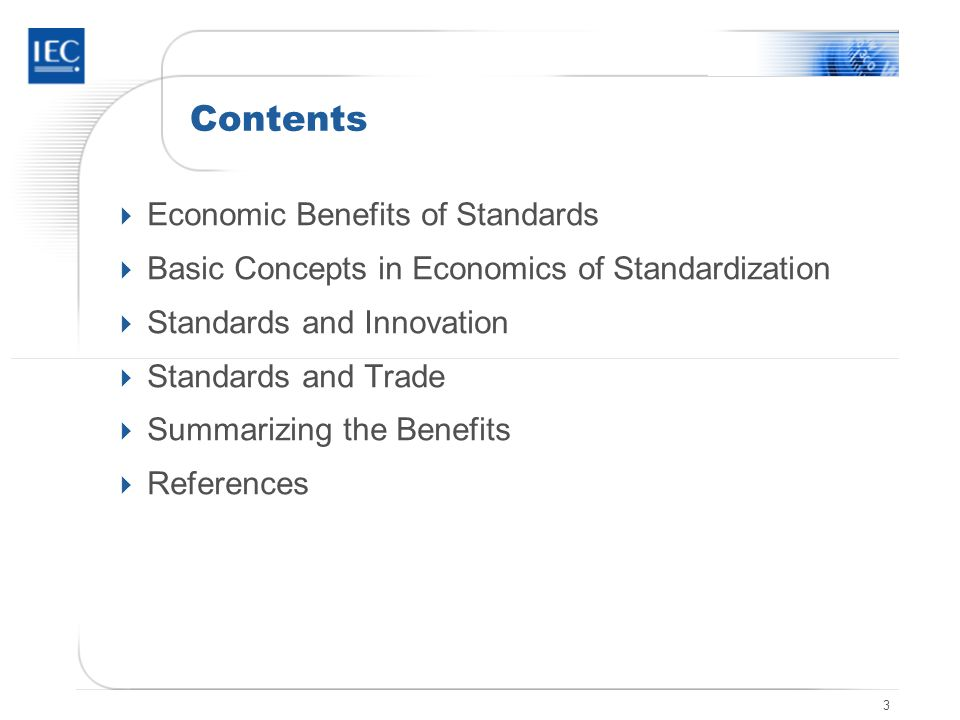 3 Contents Economic Benefits of Standards Basic Concepts in Economics of Standardization Standards and Innovation Standards and Trade Summarizing the