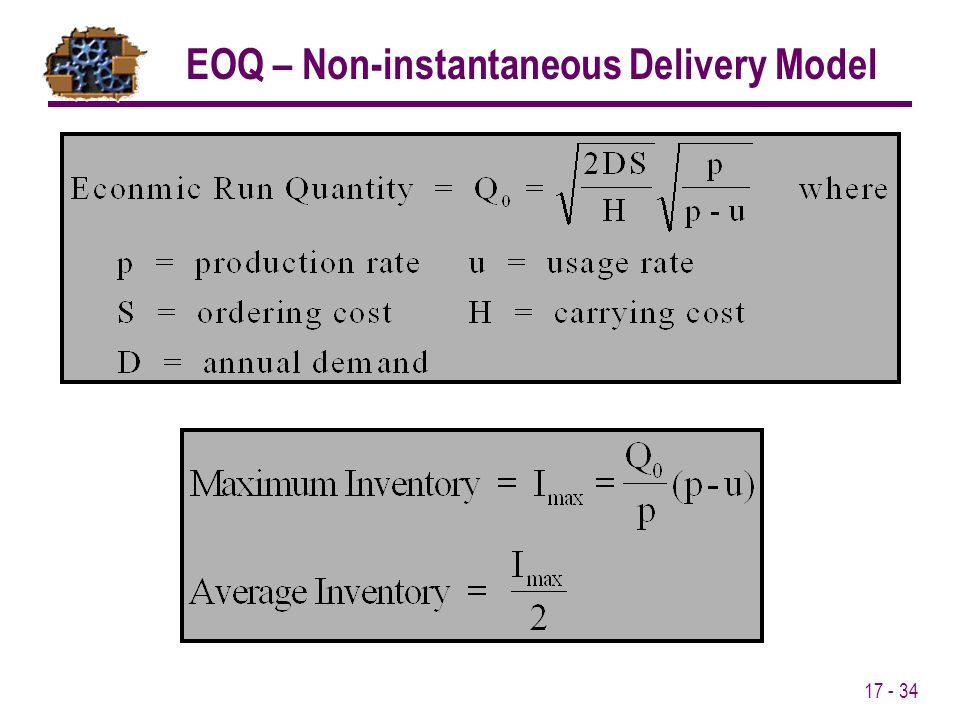17 - 34 EOQ – Non-instantaneous Delivery Model