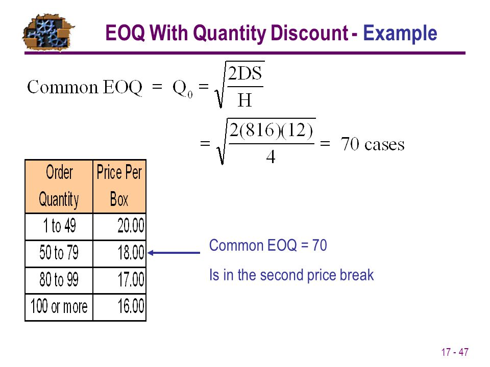 17 - 47 Common EOQ = 70 Is in the second price break EOQ With Quantity Discount - Example