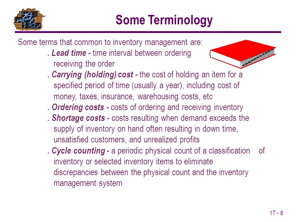 17 - 6 Some terms that common to inventory management are:. Lead time - time interval between ordering and receiving the order. Carrying (holding) cos