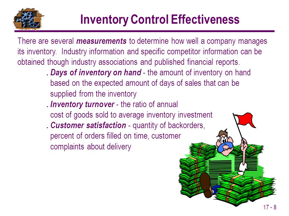 17 - 8 There are several measurements to determine how well a company manages its inventory. Industry information and specific competitor information