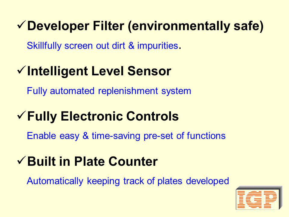 Developer Filter (environmentally safe) Skillfully screen out dirt & impurities.