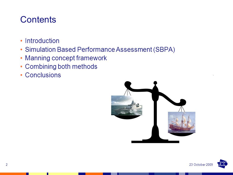 23 October 20092 Contents Introduction Simulation Based Performance Assessment (SBPA) Manning concept framework Combining both methods Conclusions