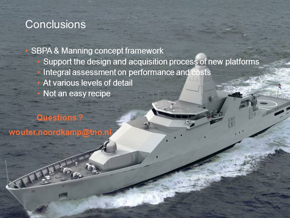 23 October 200925 Conclusions SBPA & Manning concept framework Support the design and acquisition process of new platforms Integral assessment on perf