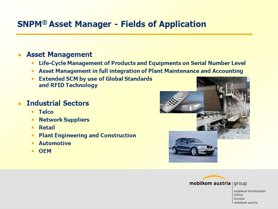 Volkmar Wille Ernst Klaus SNPM ® Asset Manager - Fields of Application Asset Management Life-Cycle Management of Products and Equipments on Serial Num