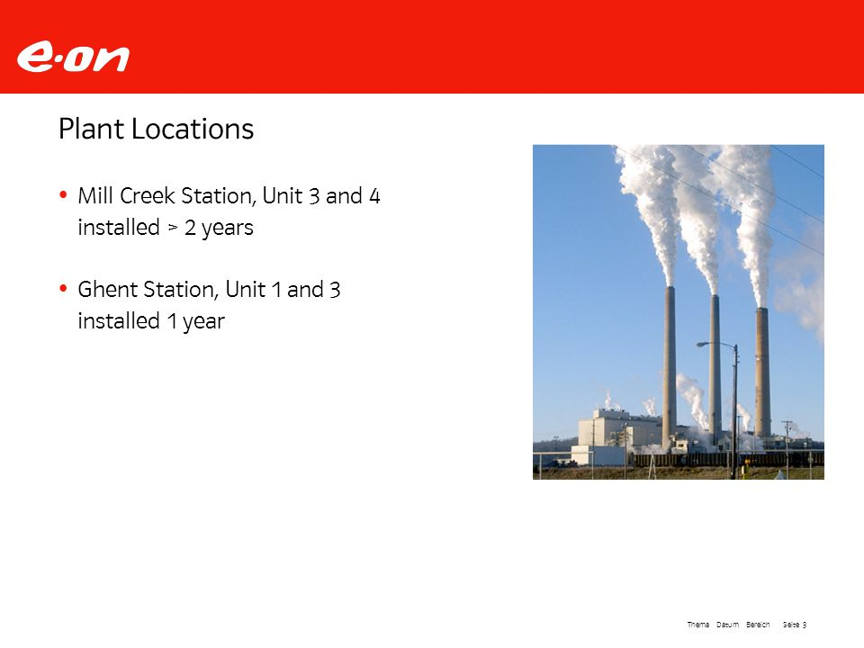 Seite 3Thema Datum Bereich Plant Locations Mill Creek Station, Unit 3 and 4 installed > 2 years Ghent Station, Unit 1 and 3 installed 1 year