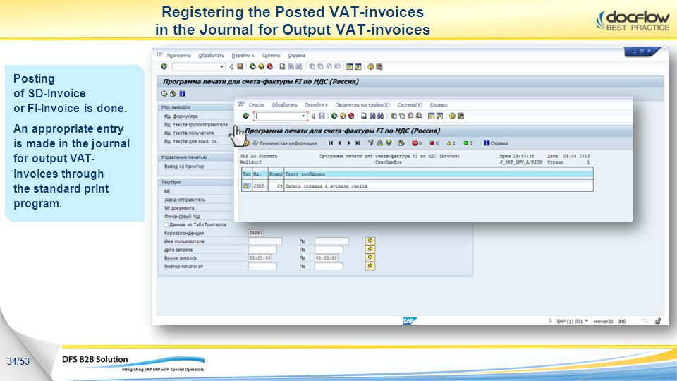Registering the Posted VAT-invoices in the Journal for Output VAT-invoices Posting of SD-Invoice or FI-Invoice is done. An appropriate entry is made i