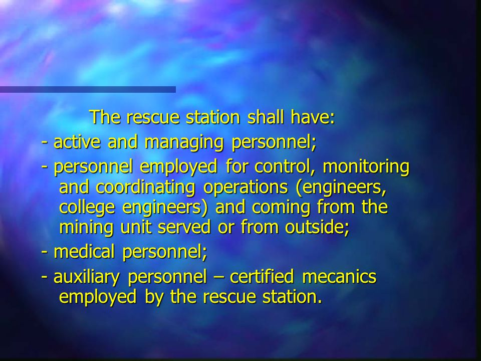 The rescue station shall have: - active and managing personnel; - personnel employed for control, monitoring and coordinating operations (engineers, c