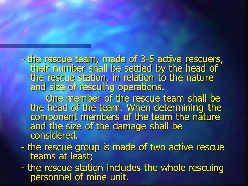 - the rescue team, made of 3-5 active rescuers, their number shall be settled by the head of the rescue station, in relation to the nature and size of rescuing operations.