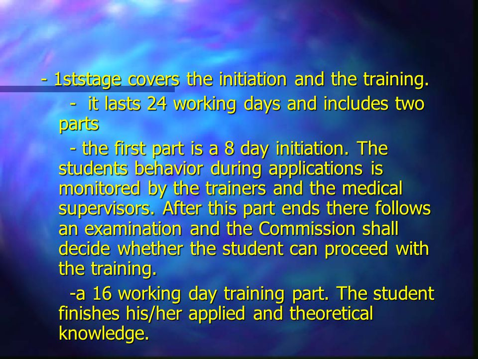 - 1ststage covers the initiation and the training. - it lasts 24 working days and includes two parts - it lasts 24 working days and includes two parts