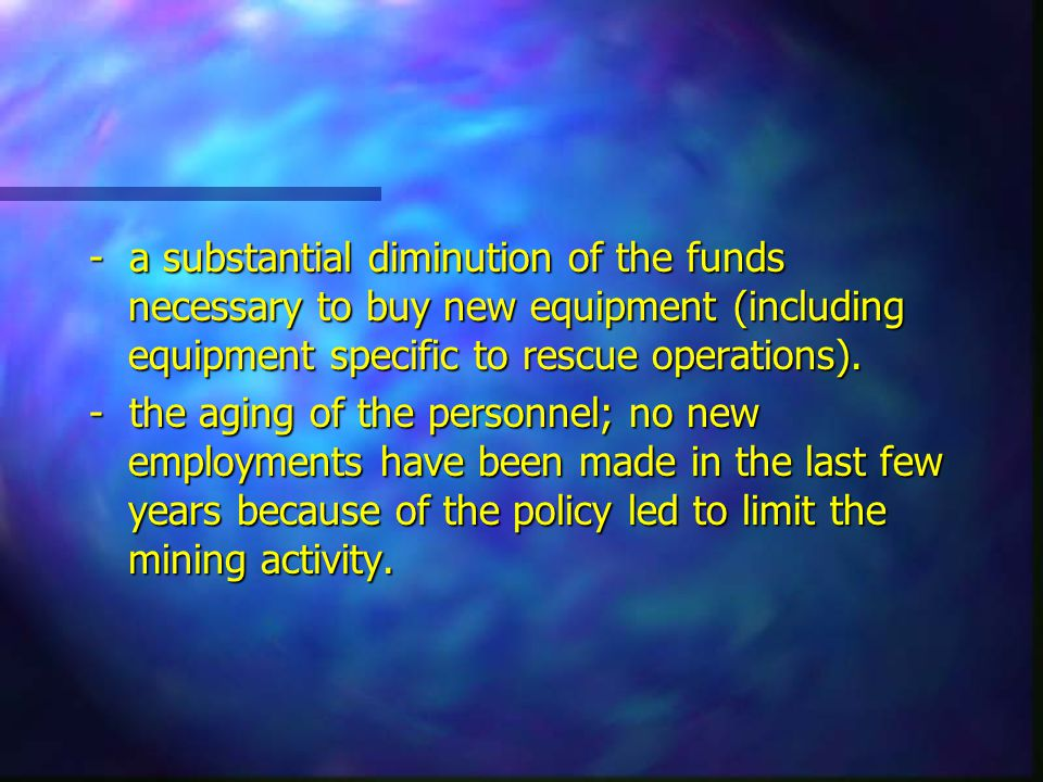 - a substantial diminution of the funds necessary to buy new equipment (including equipment specific to rescue operations). - the aging of the personn