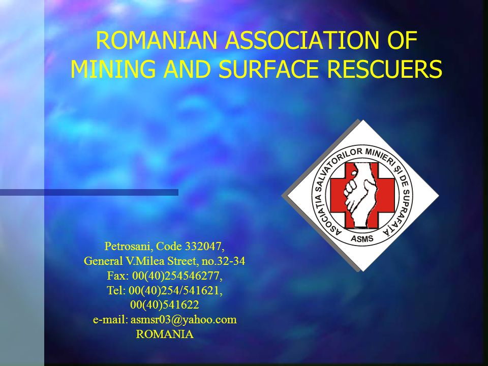 ROMANIAN ASSOCIATION OF MINING AND SURFACE RESCUERS Petrosani, Code 332047, General V.Milea Street, no.32-34 Fax: 00(40)254546277, Tel: 00(40)254/5416