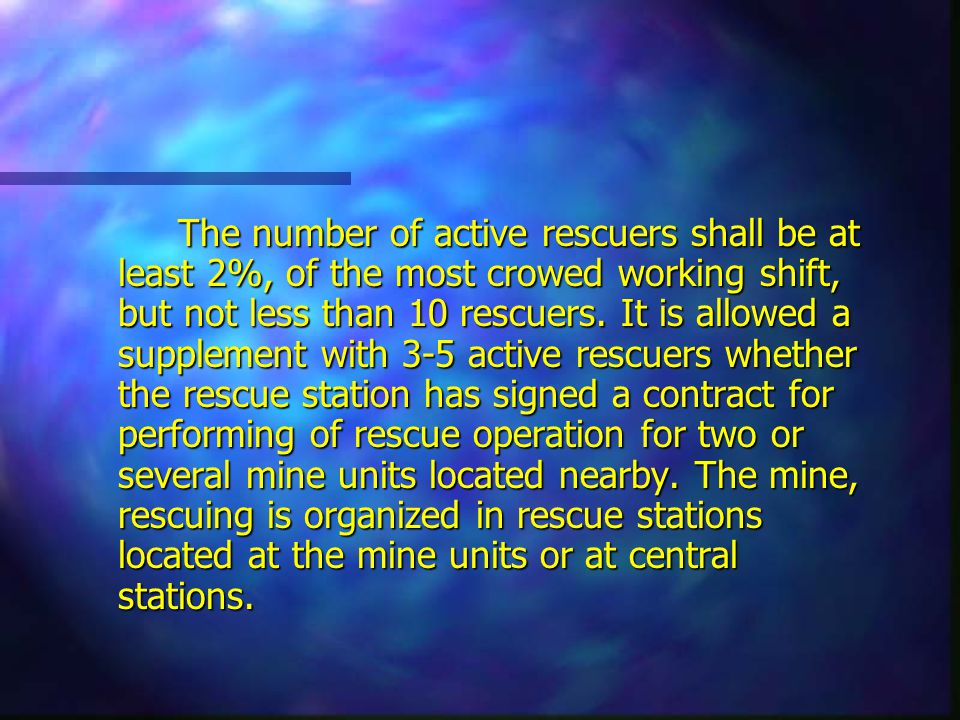 The number of active rescuers shall be at least 2%, of the most crowed working shift, but not less than 10 rescuers.