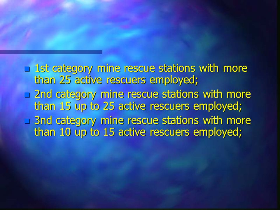 n 1st category mine rescue stations with more than 25 active rescuers employed; n 2nd category mine rescue stations with more than 15 up to 25 active rescuers employed; n 3nd category mine rescue stations with more than 10 up to 15 active rescuers employed;