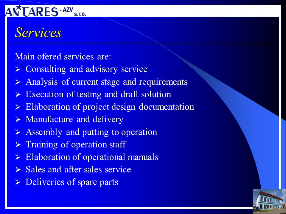 Services Main ofered services are: Consulting and advisory service Analysis of current stage and requirements Execution of testing and draft solution