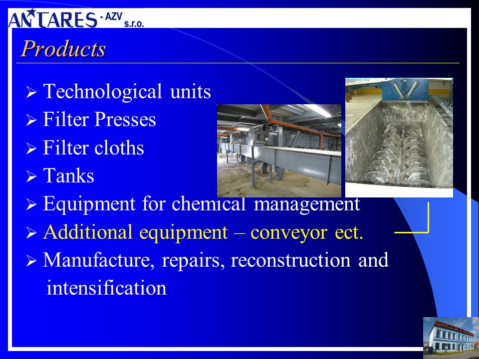 Products Technological units Filter Presses Filter cloths Tanks Equipment for chemical management Additional equipment – conveyor ect. Manufacture, re