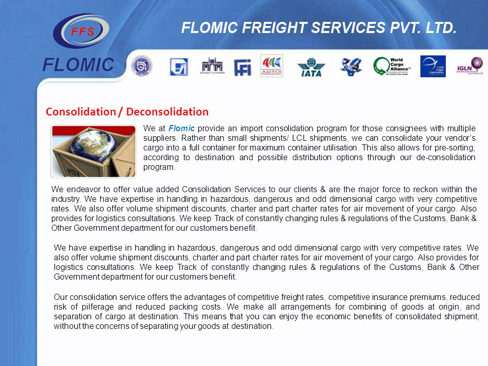 Consolidation / Deconsolidation We at Flomic provide an import consolidation program for those consignees with multiple suppliers. Rather than small s