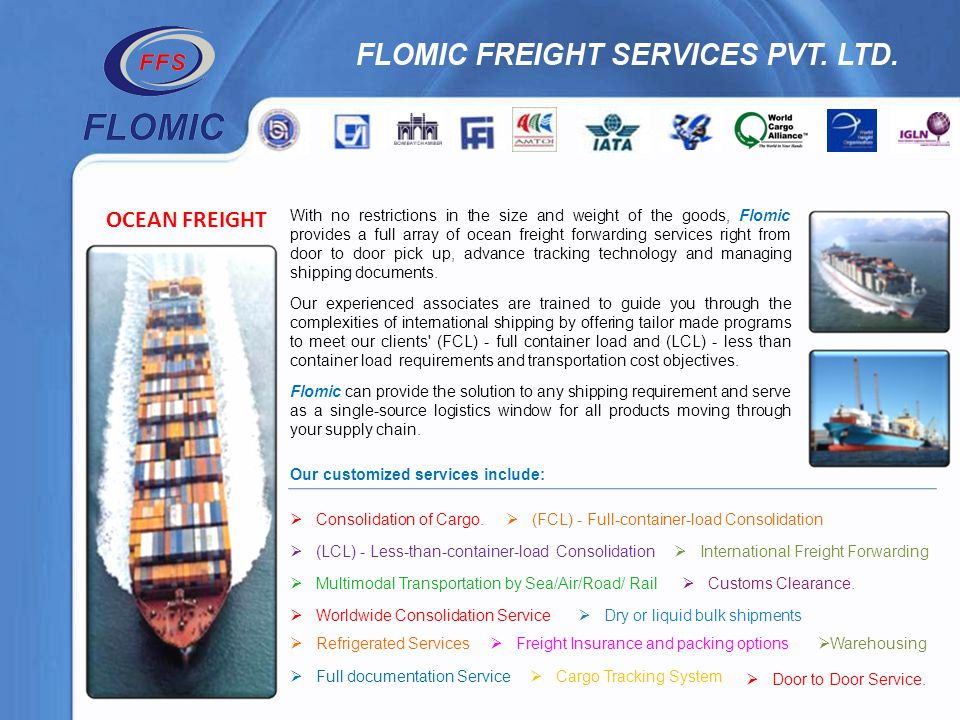 OCEAN FREIGHT With no restrictions in the size and weight of the goods, Flomic provides a full array of ocean freight forwarding services right from d