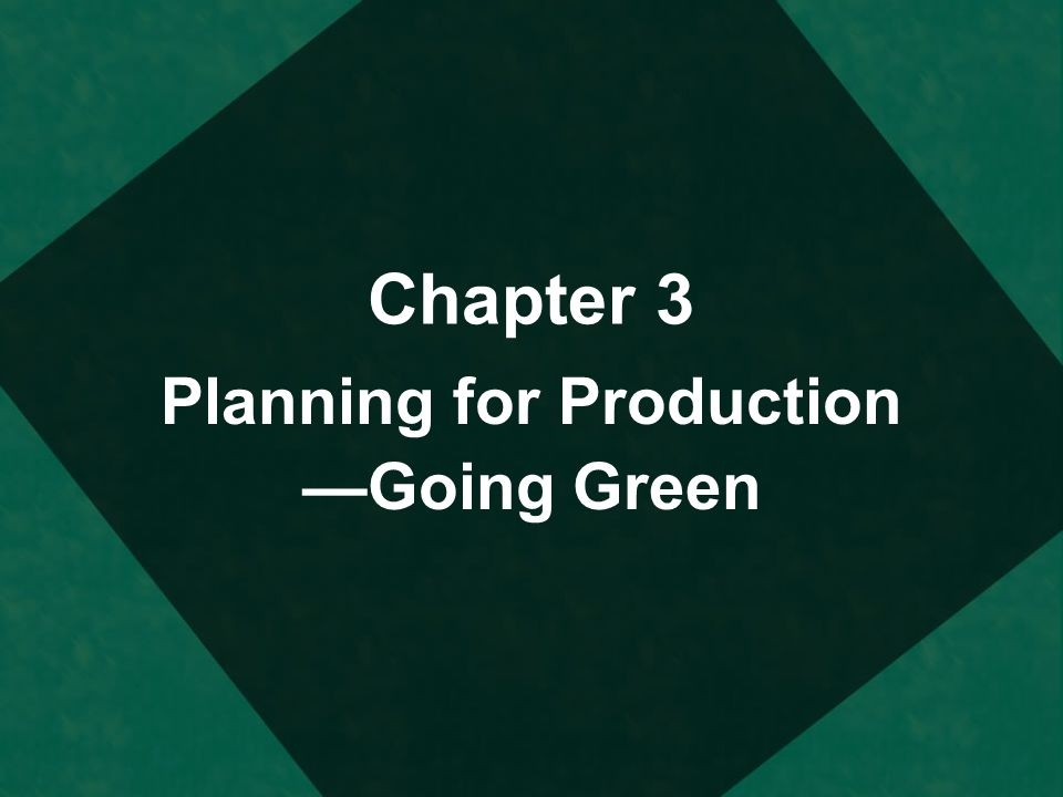Chapter 3 Planning for Production Going Green