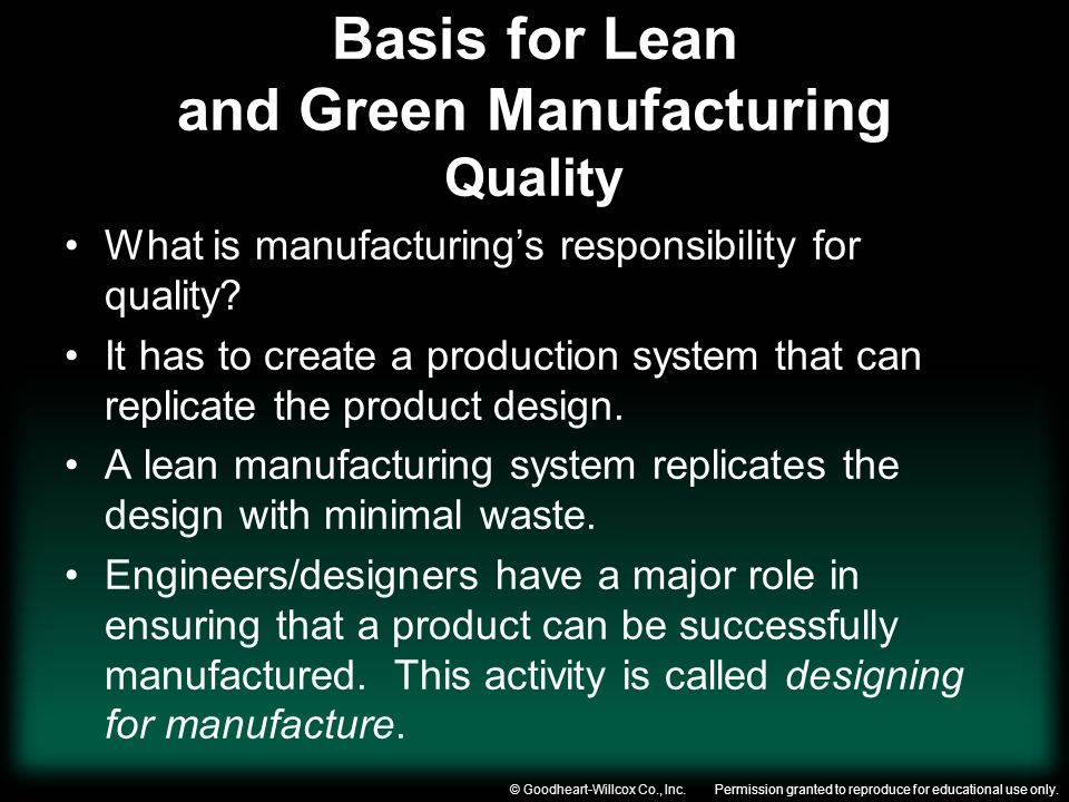 Permission granted to reproduce for educational use only.© Goodheart-Willcox Co., Inc. Basis for Lean and Green Manufacturing Quality What is manufact