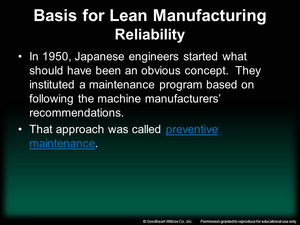 Permission granted to reproduce for educational use only.© Goodheart-Willcox Co., Inc. Basis for Lean Manufacturing Reliability In 1950, Japanese engi
