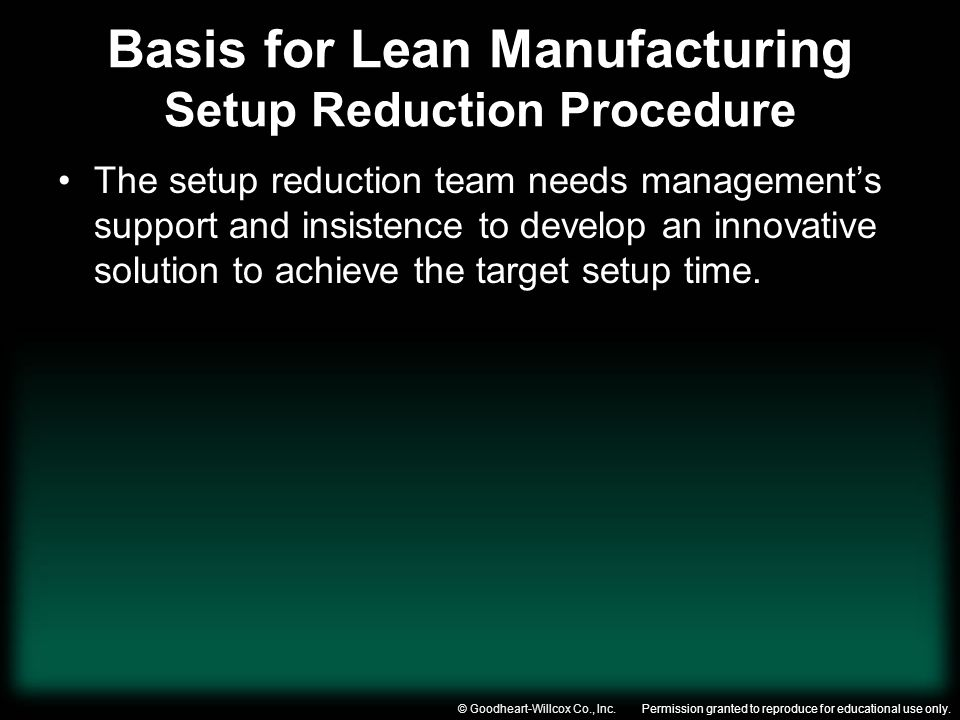 Permission granted to reproduce for educational use only.© Goodheart-Willcox Co., Inc. Basis for Lean Manufacturing Setup Reduction Procedure The setu