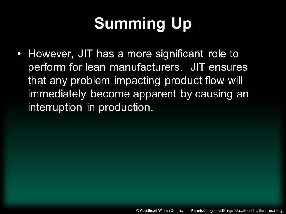 Permission granted to reproduce for educational use only.© Goodheart-Willcox Co., Inc. Summing Up However, JIT has a more significant role to perform
