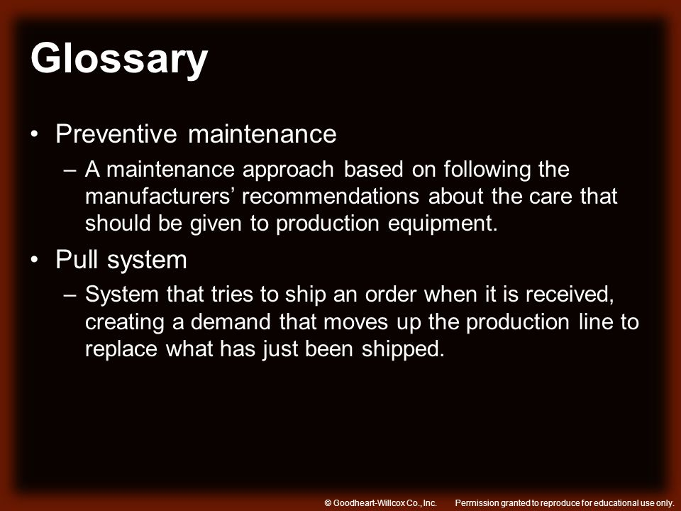 Permission granted to reproduce for educational use only.© Goodheart-Willcox Co., Inc. Glossary Preventive maintenance –A maintenance approach based o