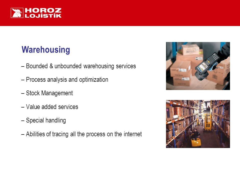 Warehousing –Bounded & unbounded warehousing services –Process analysis and optimization –Stock Management –Value added services –Special handling –Ab