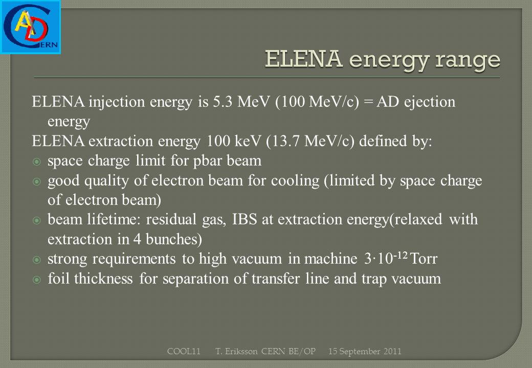 ELENA injection energy is 5.3 MeV (100 MeV/c) = AD ejection energy ELENA extraction energy 100 keV (13.7 MeV/c) defined by: space charge limit for pba
