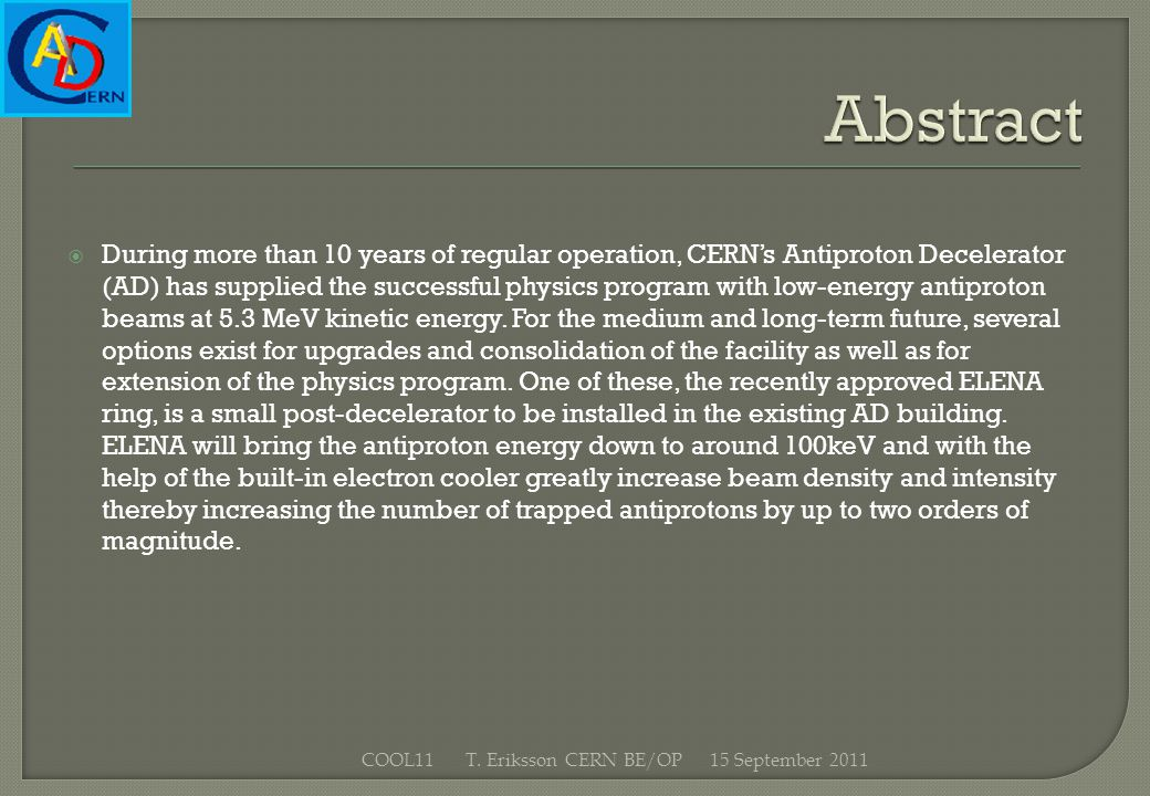 During more than 10 years of regular operation, CERNs Antiproton Decelerator (AD) has supplied the successful physics program with low-energy antiproton beams at 5.3 MeV kinetic energy.
