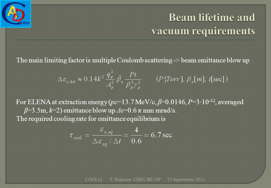 The main limiting factor is multiple Coulomb scattering -> beam emittance blow up For ELENA at extraction energy (pc=13.7 MeV/c, β=0.0146, P=3·10 -12,