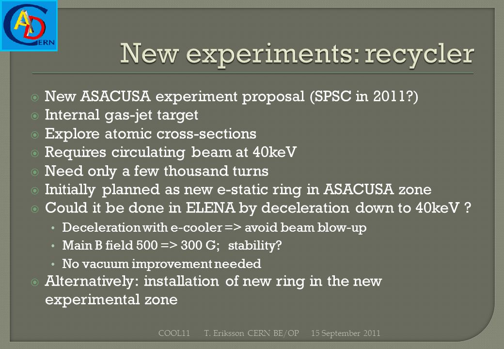 New ASACUSA experiment proposal (SPSC in 2011?) Internal gas-jet target Explore atomic cross-sections Requires circulating beam at 40keV Need only a f