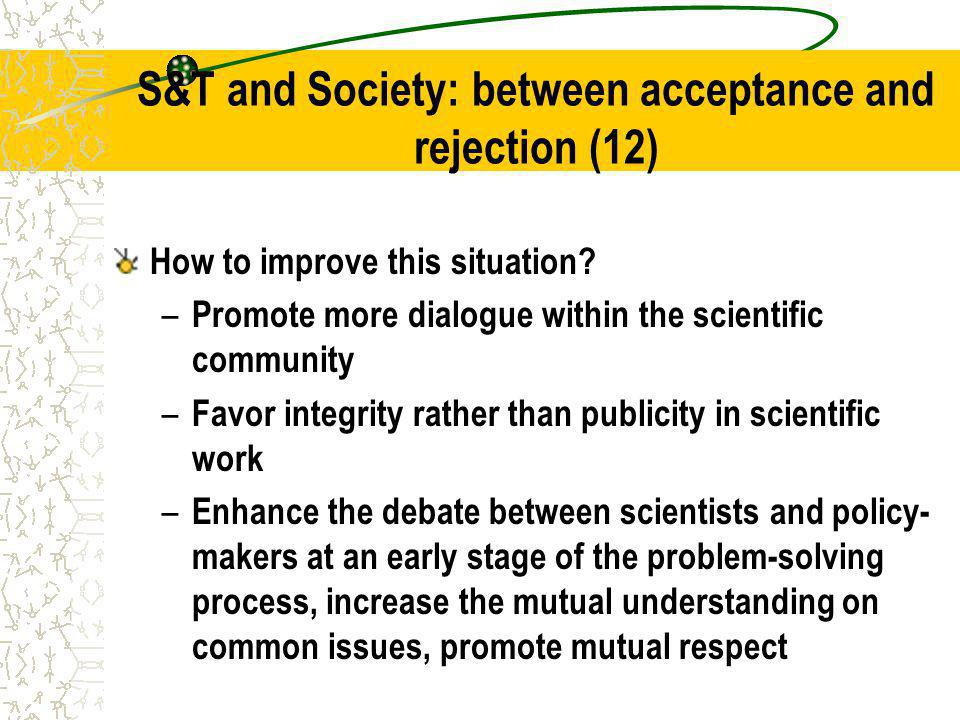 S&T and Society: between acceptance and rejection (12) How to improve this situation.