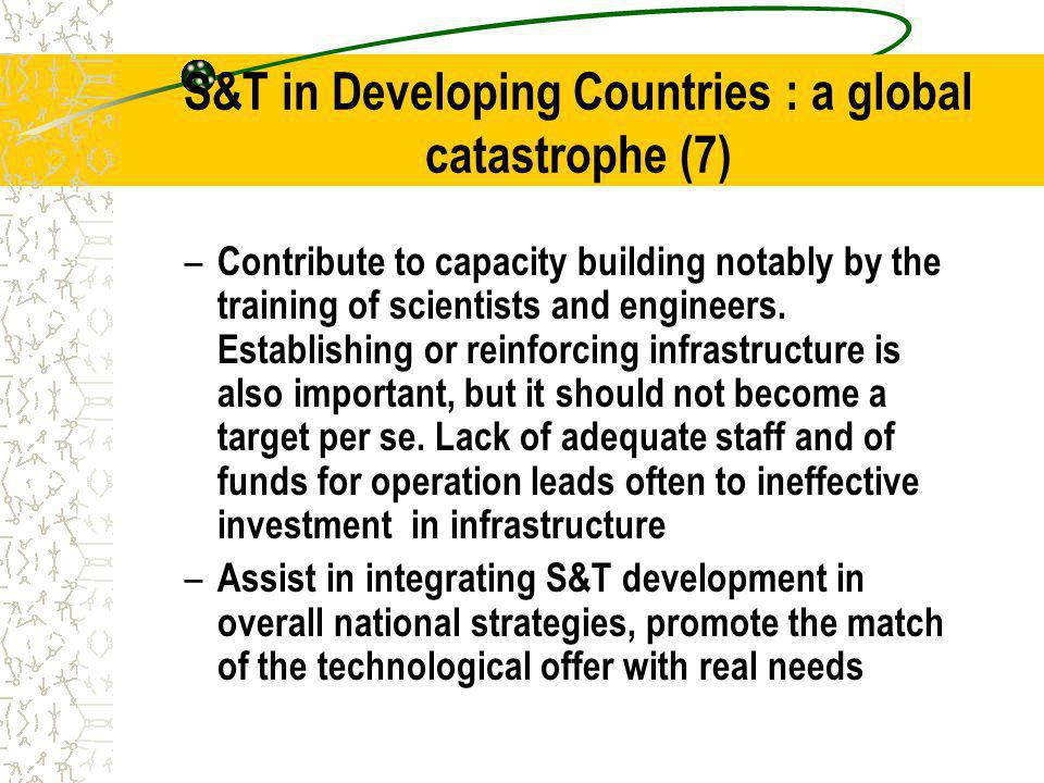 S&T in Developing Countries : a global catastrophe (7) – Contribute to capacity building notably by the training of scientists and engineers.